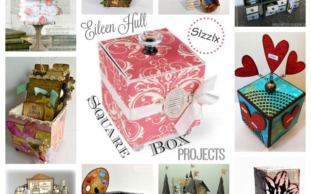 Eileen Hull Sizzix Square Box Die Projects