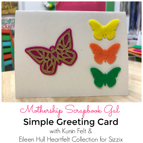 Kunin Felt with Eileen Hull's Heartfelt Sizzix Collection: Simple Greeting Card by Rina Gonzales