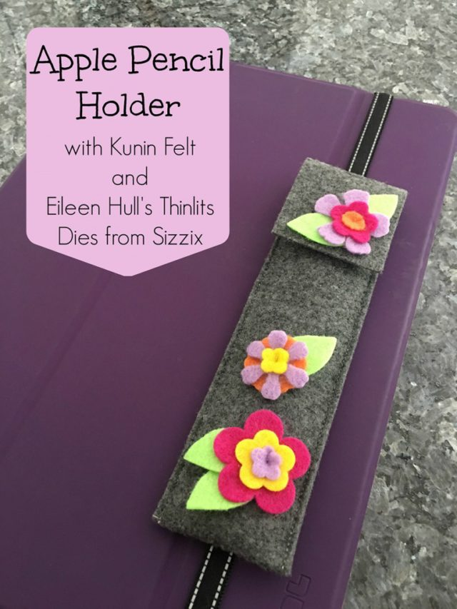 Kunin Heartfelt Sizzix Tutorials: iPad Pro Pencil Holder by Katie Berry